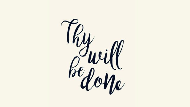 Thy will be done.