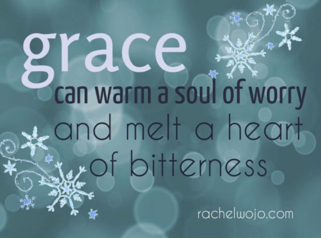 Grace can warm a soul of worry and melt a heart of bitterness.