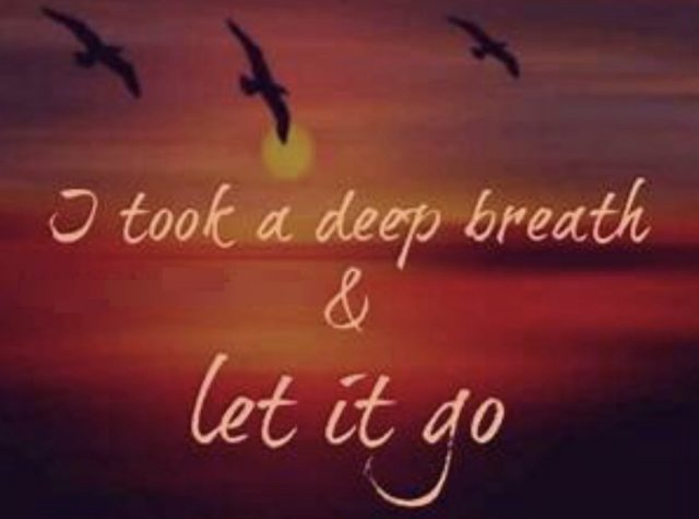 I took a deep breath and let it go.