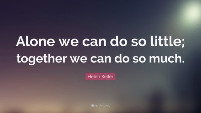 Alone we can do so little; together we can do so much.