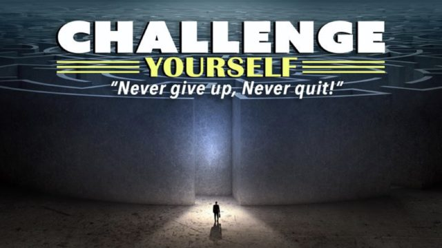 Challenge Yourself! Never Give Up! Never Quit!