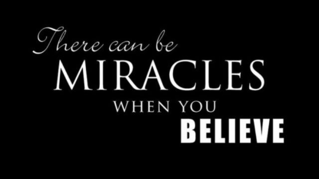 There can be MIRACLES when you BELIEVE.