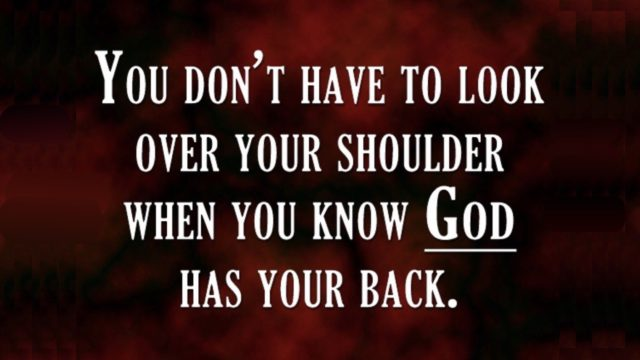 You don't have to look over your shoulder when you know God has your back.