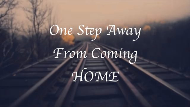 One Step Away From Coming Home.