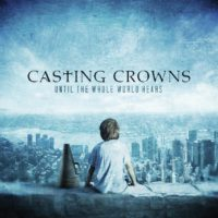 Casting Crowns Until The Whole World Hears album cover