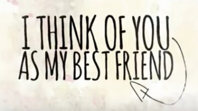I think of you as my best friend.