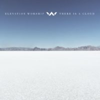 Elevation Worship There Is A Cloud album cover